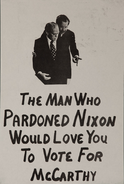 The Man Who Pardoned Nixon Would Love You to Vote For McCarthy Original American Political Protest Poster