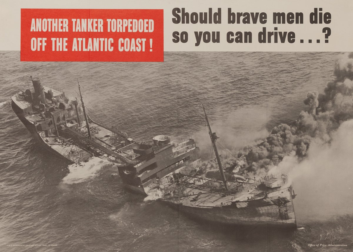 Another Tanker Torpedoed off the Atlantic Coast! Should brave men die so you can drive? Original WWII Poster