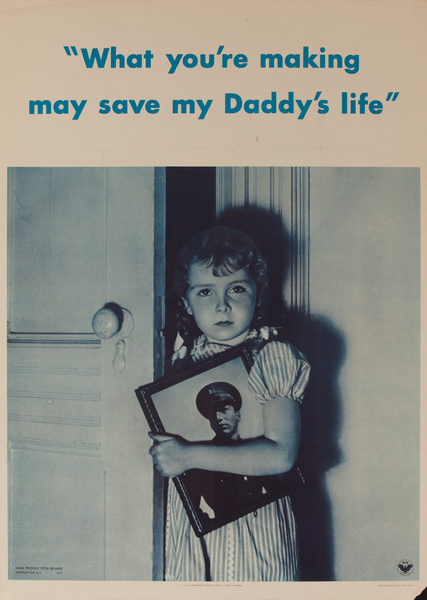 What your making may save my daddy's life,  Original American WWII Homefront Production Poster
