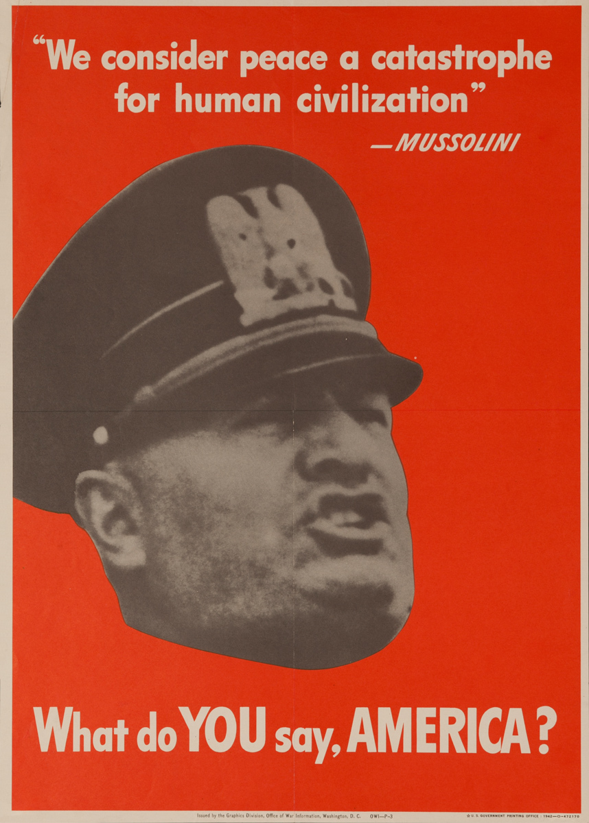 """""""We Consider Peace a Catastrophe for Human Civilization"""" - Mussolini, What do YOU say, AMERICA?, Original WWII YOU"""