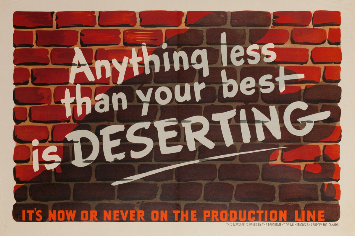 Anything Less Than Your Best is Deserting, It's Now or Never on the Production Line, Original Canadian WWII Poster