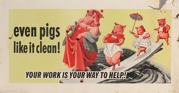 Even Pigs like it Clean! Your Work is Your Way to Help! Original American Work Incentive Poster