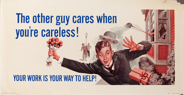 The other guy cares when you're careless!, Your work is your way to help!, Original American Work Incentive Poster