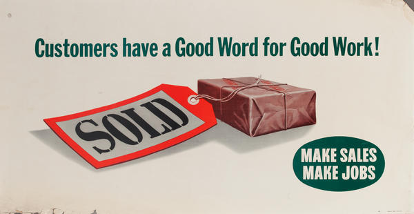Customers have a Good Word for Good Work! Make Sales Make Jobs, Original American Work Incentive Poster