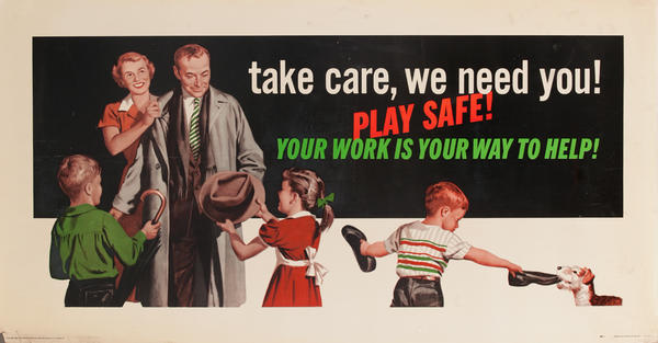 Take Care, We Need You! Play Safe, Your Work is Your Way to Help!, Original American Work Incentive Poster