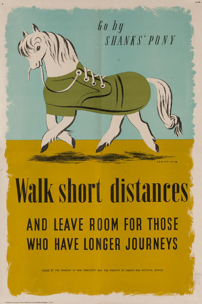 Go By Shanks' Pony Walk Short Distances and leave room for those who have longer journeys, British WWII Poster