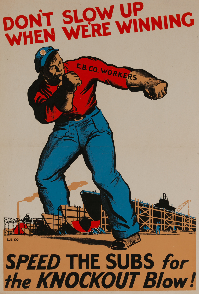 Don't Slow Up When We're Winning, Speed the Subs for the Knockout Blow! WWII Electric Boat Co Poster