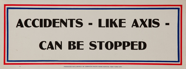 Accidents - Like Axis- Can Be Stopped, WWII Motivational Poster