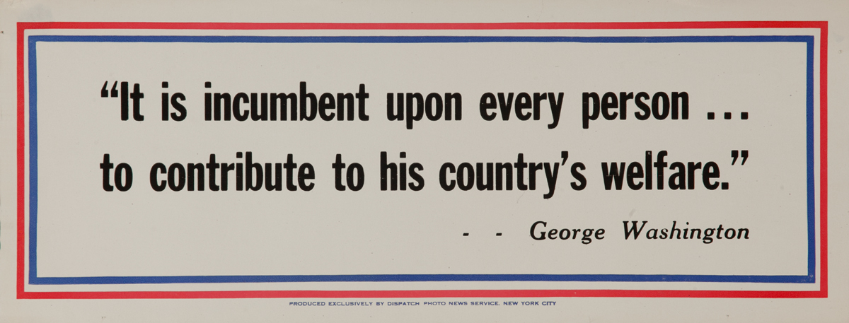 It is incumbent upon every person.. to contribute to his country's welfare. George Washington<br>, WWII Motivational Poster