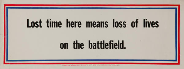 Lost time here means loss of lives on the battlefield. WWII Motivational Poster