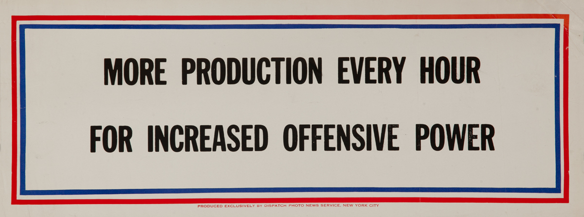 More productionn every hour for increased offensive power, WWII Motivational Poster
