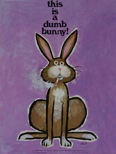 This is a dumb bunny!<br>Original Anti Smoking Poster