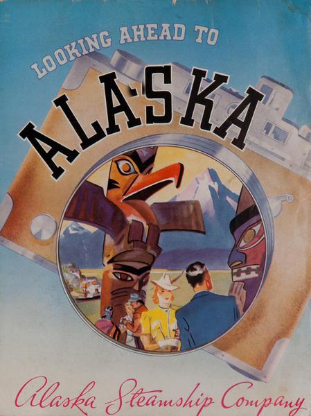 Looking Ahead to Alaska<br>Alaska Steamship Company Travel Brochure