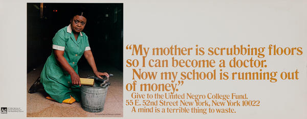 My mother is scrubbing floors so I can become a doctor.  United Negro College Fund Poster
