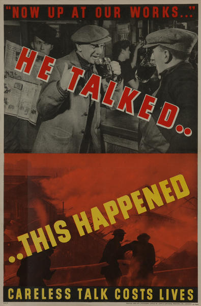 He Talked.. This Happened, British WWII Poster<br>Now up at our works.. Carless talk costs lives.