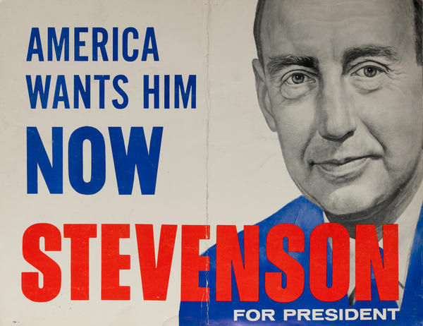 America Wants Him Now Stevenson For President<br>Campaign Poster
