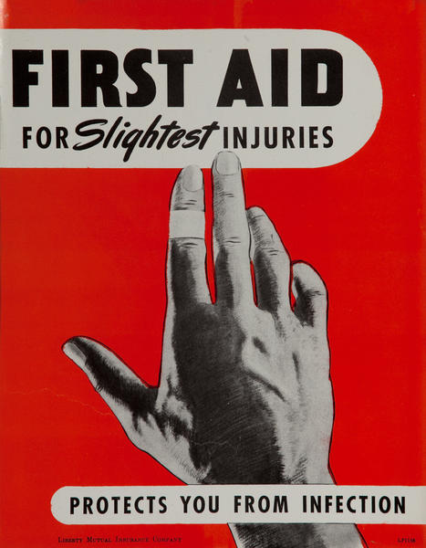First Aid for Slightest Injuries Protects You From Infection, WWII Liberty Mutual Insurance Company Poster