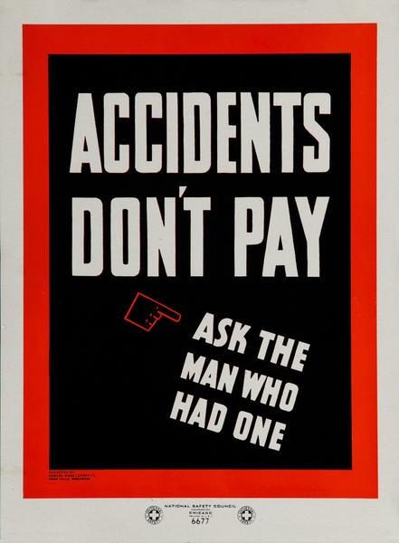 National  Safety Council  Poster <br>Accidents don't pay, Ask the man who had one.