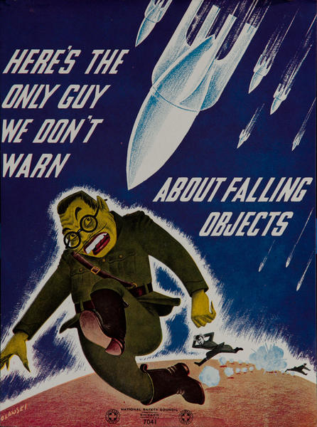 National  Safety Council  Poster <br>Here's the only guy we don't warn about falling objects.