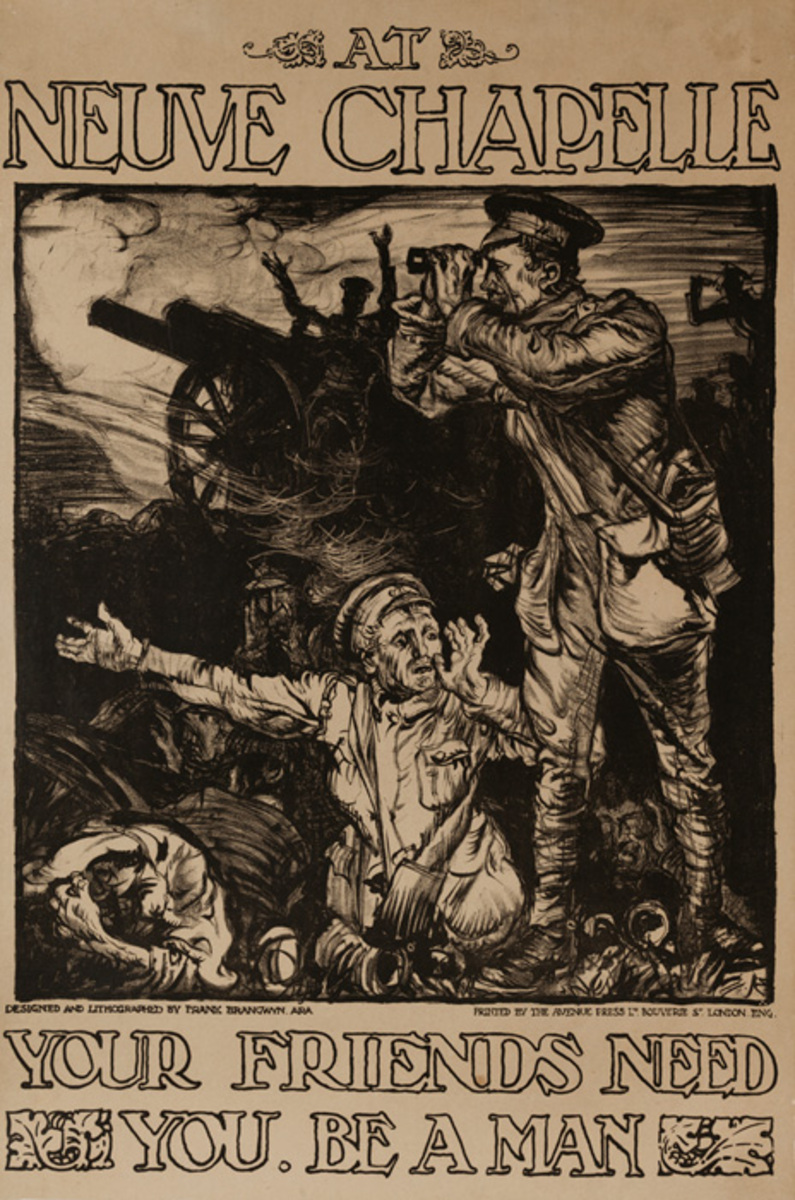 At Neuve Chapelle. Your friends need you. Be a man, British WWI Poster