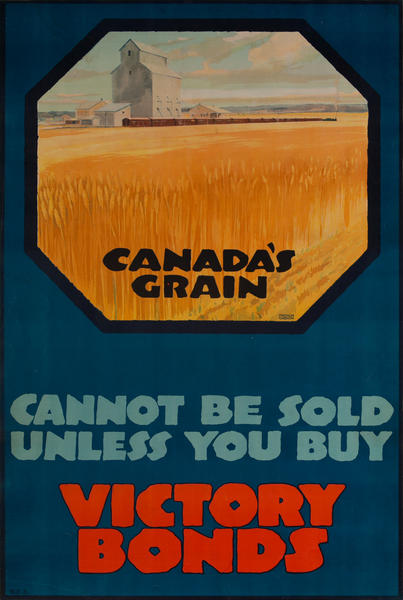 Canada's Grain Cannot be Sold Unless You Buy Victory Bonds, WWI Poster