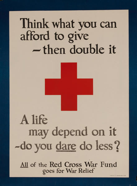 Think what you can afford to give - then double it A life may depend on it do you dare do less? Red Cross