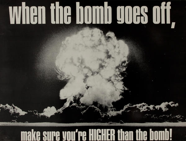 When the bomb goes off, make sure you're HIGHER than the bomb! Protest Poster