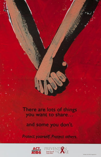 There are lots of things you want to share.. and some you don't  Protect yourself. Protect Others. CDC Act Against AIDs Health Poster