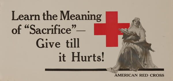 Learn the Meaning of Sacrifice - Give till it Hurts!  WWI Red Cross Poster