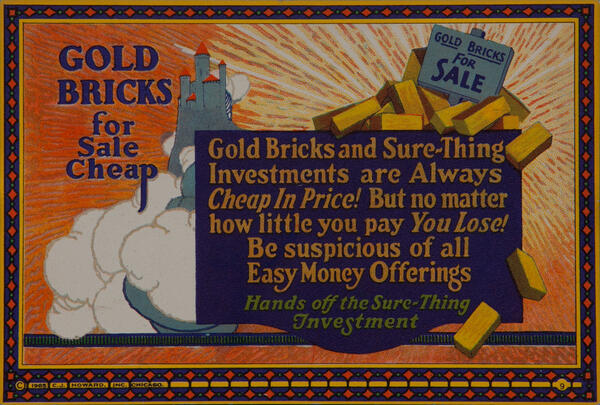 C J Howard Work Incentive Card #9 - Gold Bricks for Sale Cheap, Hand off sure-thing investments