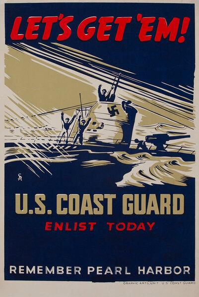 Let's Get Em! U.S. Coast Guard Enlist Today - Remember Pearl Harbor