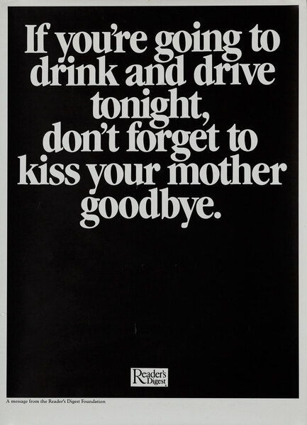 If you're going to drink and drive tonight, don't forget to kiss your mother goodbye - Reader's Digest Foundation Drunk Driving Poster