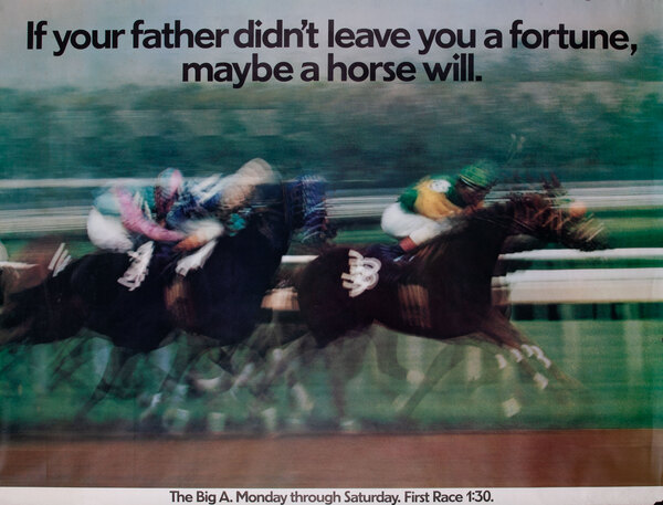 The Big A - If your father didn't leave you a fortune, matybe a horse will.
