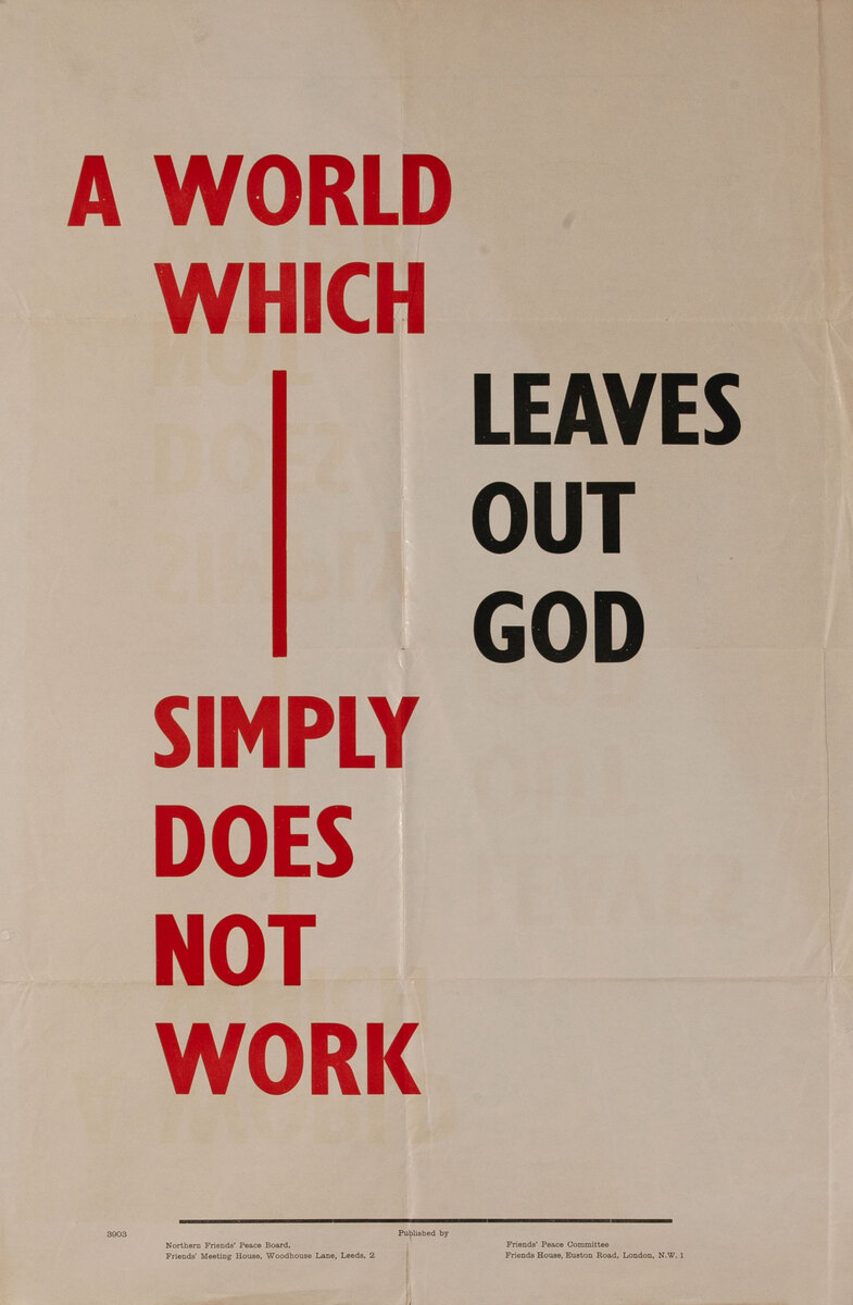 A World Which Leaves Out God Simply Does Not Work WWII Friends Peace Commmmittee Anti War Poster