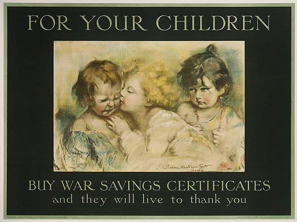 For your children. Buy war savings certificates and they will live to thank you