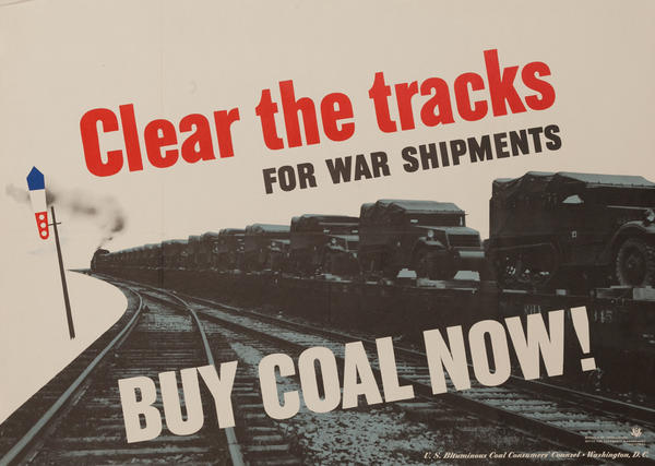 Clear the Tracks For War Shipments, Buy Coal Now Original American WWII Poster