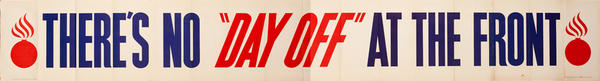"""There's No """"Day Off"""" At the Front Original American WWII Poster Banner"""